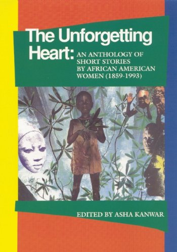 The Unforgetting Heart: An Anthology of Short Stories by African American Women, 1959-1992: An Anthology of Short Stories by African American Women (1859-1993)