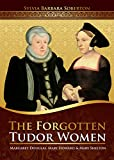 The Forgotten Tudor Women: Margaret Douglas, Mary Howard & Mary Shelton (English Edition)