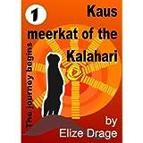 Kaus, meerkat of the Kalahari (Book 1 - The journey begins) ~ Elize Drage (African...