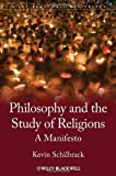 "Kevin Schilbrack, ""Philosophy and the Study of Religions: A Manifesto"" (Wiley-Blackwell, 2014)"