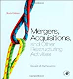 Mergers, Acquisitions, and Other Restructuring Activities, Sixth Edition: An Integrated Approach to Process, Tools, Cases, and Solutions