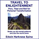 Travel to Enlightenment: Peru, Tibet and Bali for Personal Transformation (       UNABRIDGED) by Edwin Harkness Spina Narrated by Edwin Harkness Spina