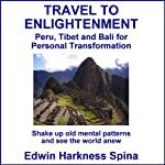 Travel to Enlightenment: Peru, Tibet and Bali for Personal Transformation | Edwin Harkness Spina