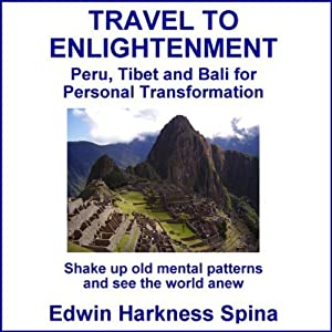 Travel to Enlightenment: Peru, Tibet and Bali for Personal Transformation | [Edwin Harkness Spina]