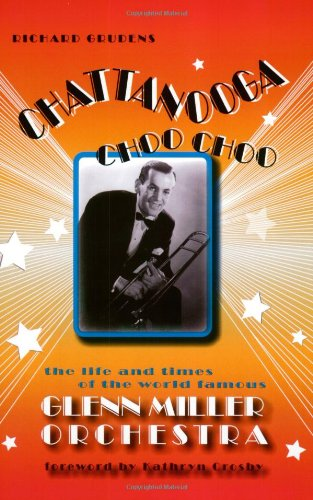 Chattanooga Choo Choo: The Life and Times of the World Famous Glenn Miller Orchestra