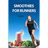 Smoothies for Runners: 32 Proven Smoothie Recipes to Take Your Running Performance to the Next Level, Decrease Your Recovery Time and Allow You to Run Injury-free: 1by CJ Hitz