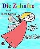 Die Zahnfee und Herr Karies - Ein Vorlesebuch f�r Kinder von 3 bis ...