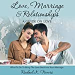 Love, Marriage, and Relationships: A Guide On Love | Rachael K. Nevers