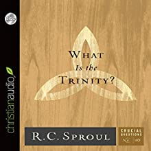 What Is the Trinity?: Crucial Questions Series, Book 10 (       UNABRIDGED) by R. C. Sproul Narrated by Maurice England