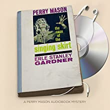 The Case of the Singing Skirt: Perry Mason Series, Book 58 Audiobook by Erle Stanley Gardner Narrated by Alexander Cendese
