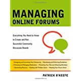 Managing Online Forums: Everything You Need to Know to Create and Run a Successful Community Discussion Board: Everything You Need to Know to Create and Run Successful Community Discussion Boardsby Patrick O'Keefe