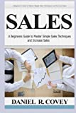 img - for Sales: A Beginners Guide to Master Simple Sales Techniques and Increase Sales (sales, best tips, sales tools, sales strategy, close the deal, business development, influence people, cold calling) book / textbook / text book