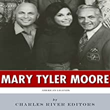 American Legends: The Life of Mary Tyler Moore (       UNABRIDGED) by Charles River Editors Narrated by Tara Burnham
