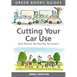 Cutting Your Car Use: Save Money, be Healthy, be Green (Green Books Guides)by Anna Semlyen
