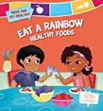 Eat a Rainbow: Healthy Foods (Move and Get Healthy!)