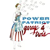 Power Patriot by Garage A Trois (2009) Audio CD