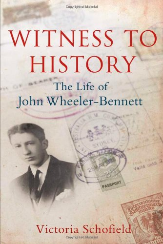 Witness to History - The Life of John Wheeler-Bennett
