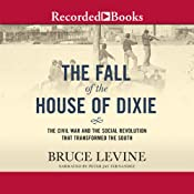 The Fall of the House of Dixie: The Civil War and the Social Revolution That Transformed the South | [Bruce Levine]