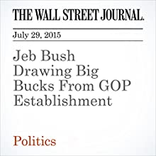 Jeb Bush Drawing Big Bucks From GOP Establishment (       UNABRIDGED) by Beth Reinhard, Christopher S. Stewart Narrated by Ken Borgers
