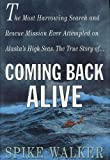 Coming Back Alive: The True Story of the Most Harrowing Search and Rescue Mission Ever Attempted on Alaska's High Seas