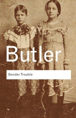 Gender Trouble: Feminism and the Subversion of Identity...