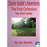 Charlie Rabbit's Adventures - The First Collectionby Ian Davies
