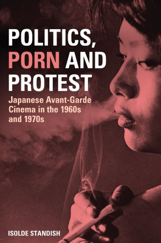 Politics, Porn and Protest: Japanese Avant-Garde Cinema in the 1960s and 1970s