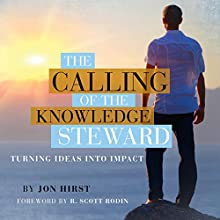 The Calling of the Knowledge Steward: Turning Ideas into Impact Audiobook by Jon Hirst Narrated by Peter Stover