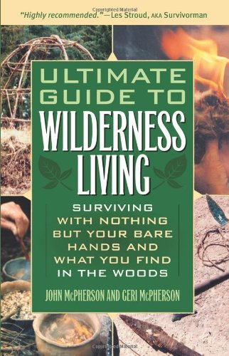 Ultimate Guide To Wilderness Living: Surviving With Nothing But Your Bare Hands And What You Find In The Woods back-216630