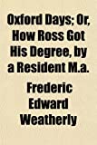 Oxford Days; Or, How Ross Got His Degree, by a Resident M.a Or, How Ross Got His Degree, by a Resident M.a.