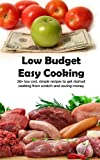 Low Budget Easy Cooking: 20+ low cost, simple recipes to get started cooking from scratch and saving money