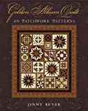 Golden Album Quilt: 20 Patchwork Patterns (1933308281) by Beyer, Jinny