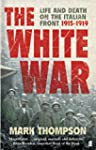 The White War: Life and Death on the...