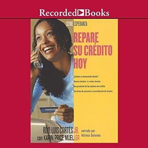 Repare su credito hoy [Repare Your Credit Today (Texto Completo)] Audiobook