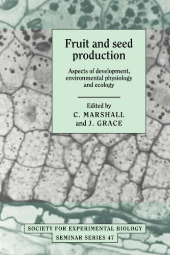 Fruit and Seed Production: Aspects of Development, Environmental Physiology and Ecology (Society for Experimental Biology Seminar Series)
