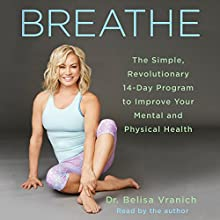 Breathe: The Simple, Revolutionary 14-Day Program to Improve Your Mental and Physical Health | Livre audio Auteur(s) : Belisa Vranich Narrateur(s) : Belisa Vranich