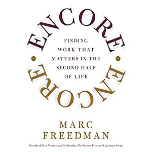 Encore: Finding Work that Matters in the Second Half of Life | [Marc Freedman]