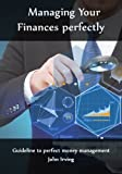 Managing Your Finances perfectly: Guideline to perfect money management