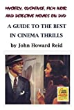 Mystery, Suspense, Film Noir and Detective Movies on DVD: A Guide to the Best in Cinema Thrills (0557122236) by Reid, John Howard