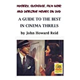 Mystery, Suspense, Film Noir and Detective Movies on DVD: A Guide to the Best in Cinema Thrills ~ John Howard Reid