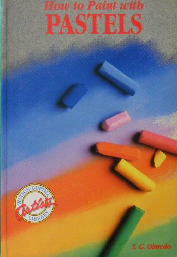 How to Paint With Pastels (Watson-Guptill Artists Library)