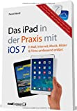 Das iPad in der Praxis mit iOS 7 - E-Mail, Internet, Musik, Bilder & Filme umfassend erklärt / für das neue iPad Air, iPad mini mit Retina Display und alle aktuellen iPad-Modelle ab der 2. Generation