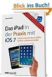 Das iPad in der Praxis mit iOS 7 - E-Mail, Internet, Musik, Bilder & Filme umfassend erkl�rt / f�r das neue iPad Air, iPad mini mit Retina Display und alle aktuellen iPad-Modelle ab der 2. Generation