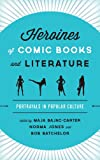 img - for Heroines of Comic Books and Literature: Portrayals in Popular Culture book / textbook / text book