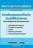 Wirtschaftsfachwirte: Handlungsspezifische Qualifikationen: Vorbereitung auf die IHK-Klausuren 2015