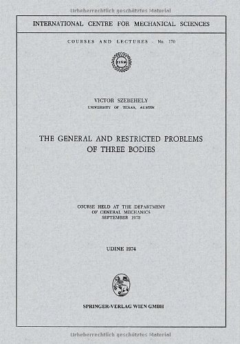 The General And Restricted Problems Of Three Bodies: Course Held At The Department Of General Mechanics September 1973 (Cism International Centre For Mechanical Sciences)