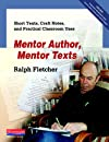 Mentor author, mentor texts : short texts, craft notes, and practical classroom uses