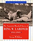 The Annotated Baseball Stories of Ring W. Lardner, 1914-1919