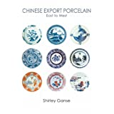 Chinese Export Porcelain: East to West ~ Shirley H. Ganse