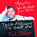 Maybe We'll Have You Back: The Life of a Perennial TV Guest Star (       UNABRIDGED) by Fred Stoller Narrated by Ray Chase